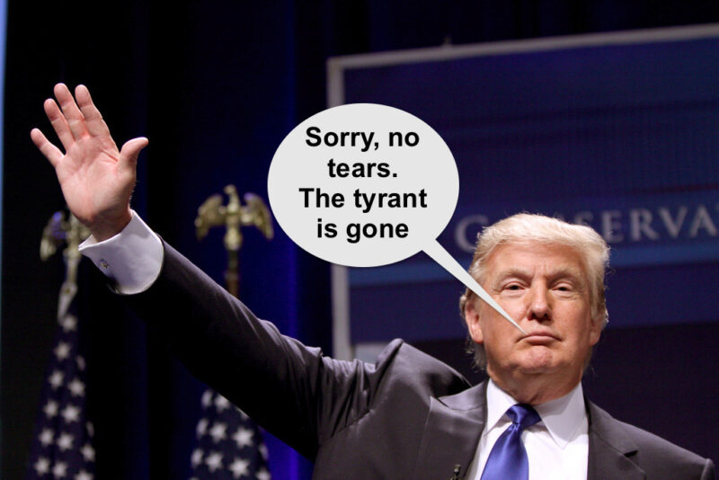 pres-trump-sorry-no-tears-the-tyrant-is-gone